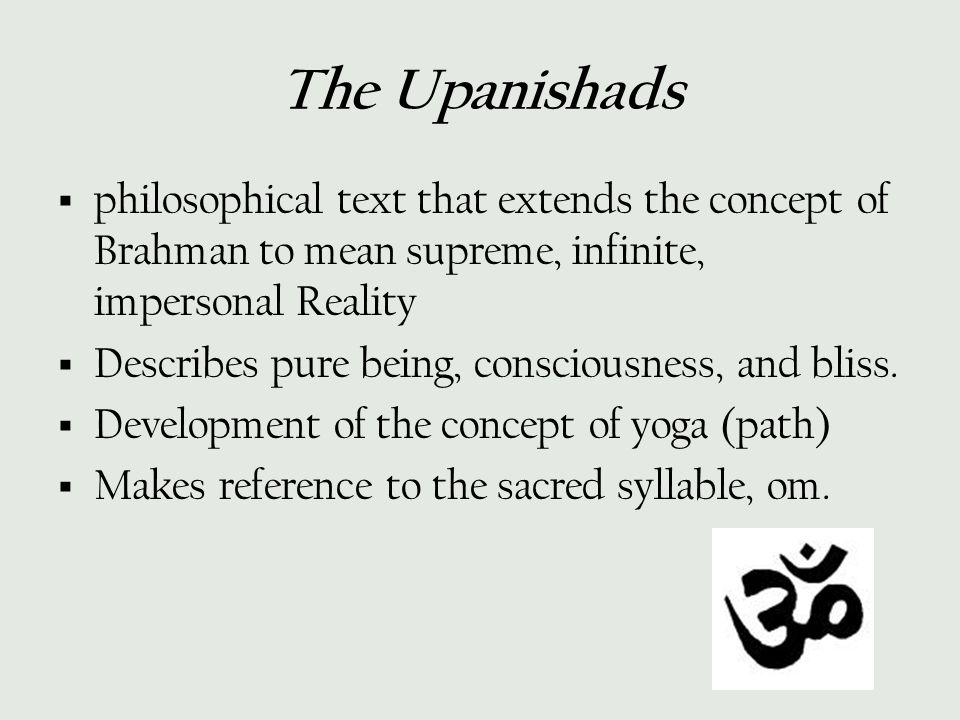 The Upanishads philosophical text that extends the concept of Brahman to mean supreme, infinite, impersonal Reality.