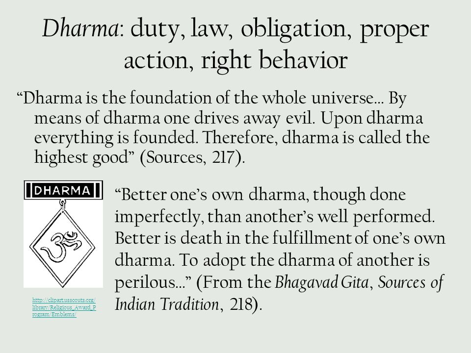 Dharma: duty, law, obligation, proper action, right behavior