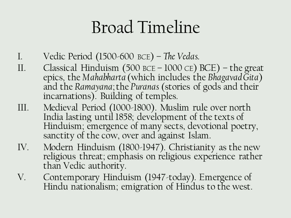 Broad Timeline Vedic Period (1500-600 BCE) – The Vedas.