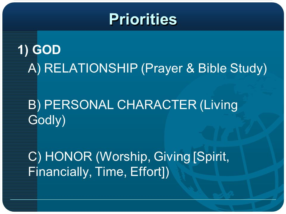Priorities 1) GOD A) RELATIONSHIP (Prayer & Bible Study)