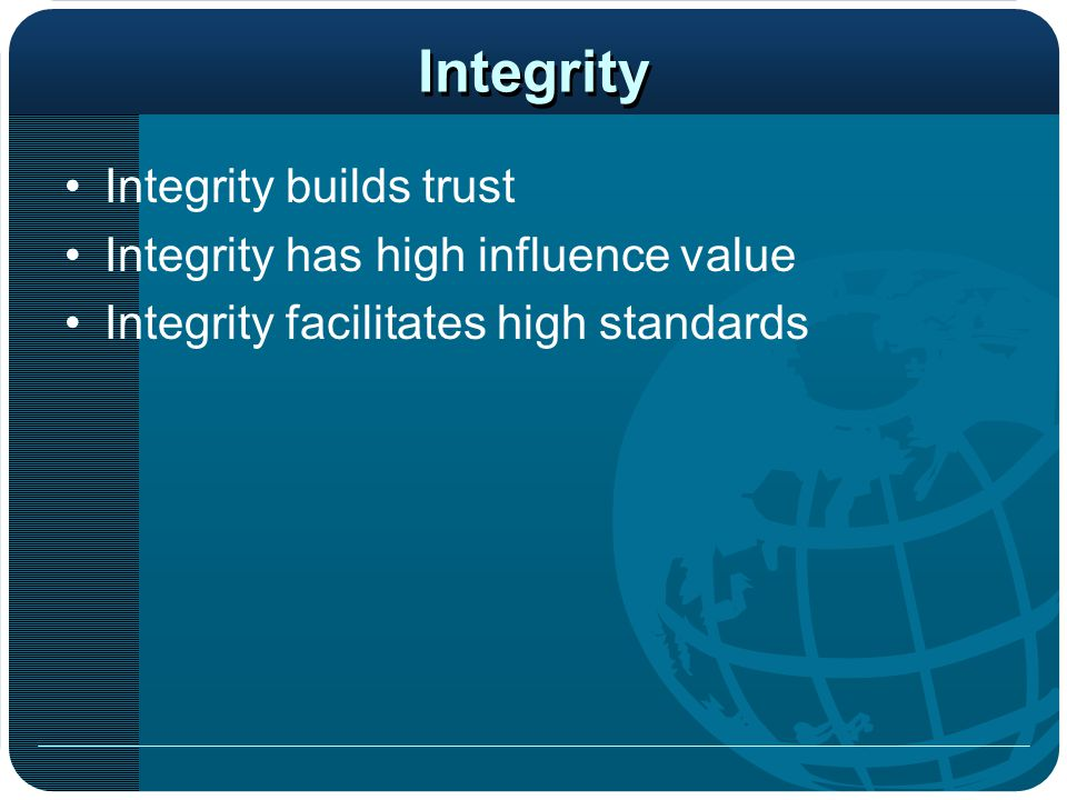 Integrity Integrity builds trust Integrity has high influence value