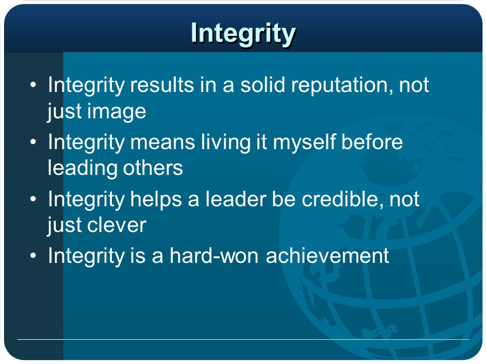 Integrity Integrity results in a solid reputation, not just image