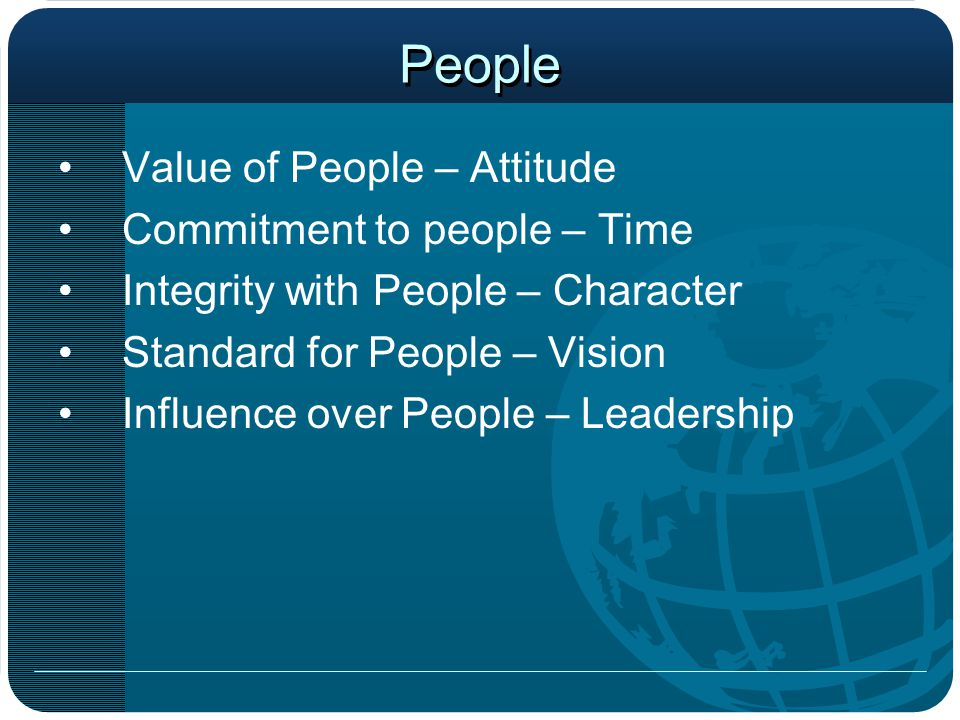 People Value of People – Attitude Commitment to people – Time