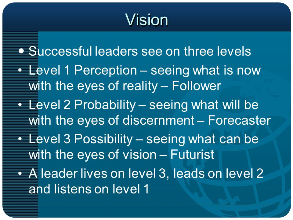 study on the visionary of leadership A visionary leader is effective in manifesting his or her vision because s/he   team spirit and team learning, building this sense of shared vision and  partnership.
