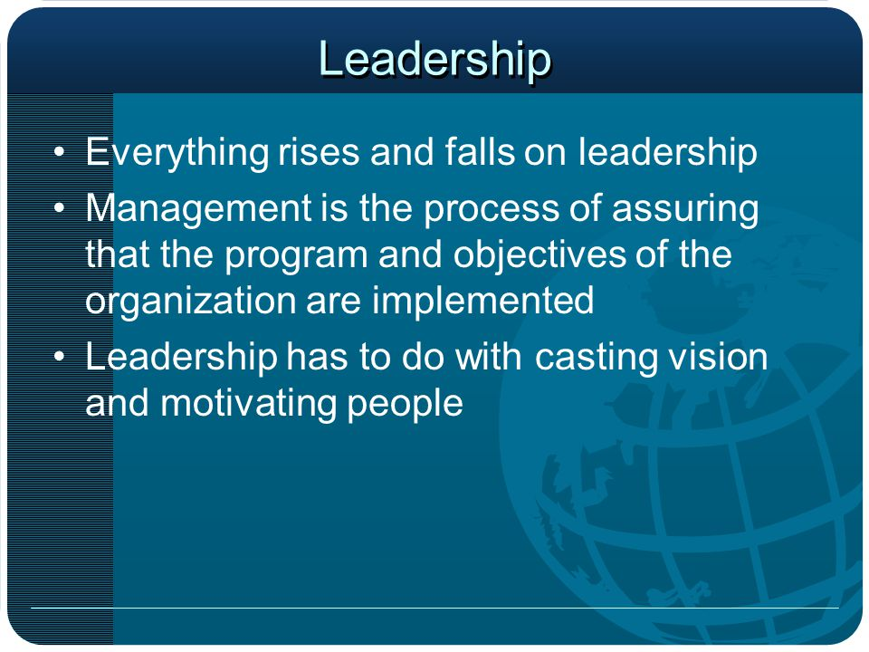 Leadership Everything rises and falls on leadership