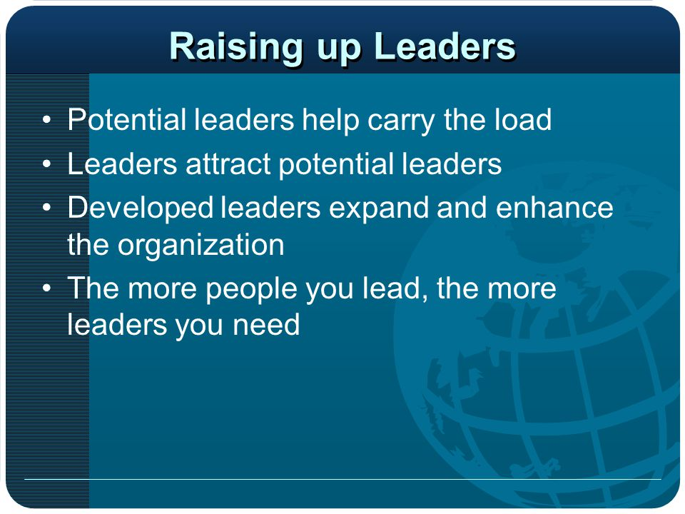 Raising up Leaders Potential leaders help carry the load
