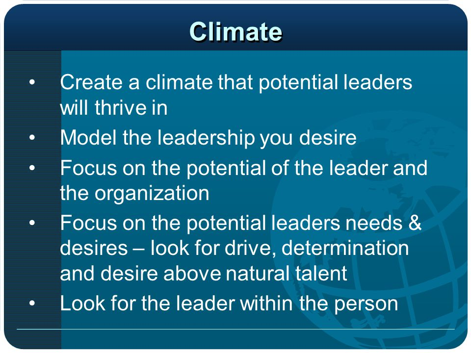Climate Create a climate that potential leaders will thrive in