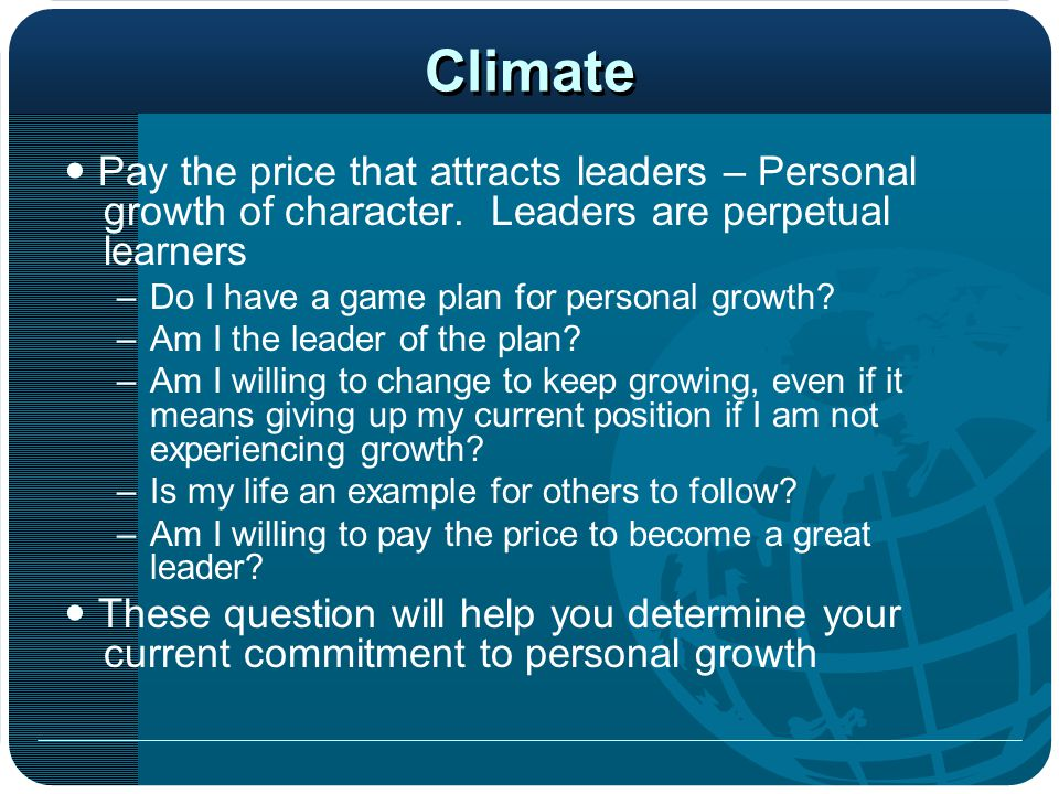 Climate  Pay the price that attracts leaders – Personal growth of character. Leaders are perpetual learners.