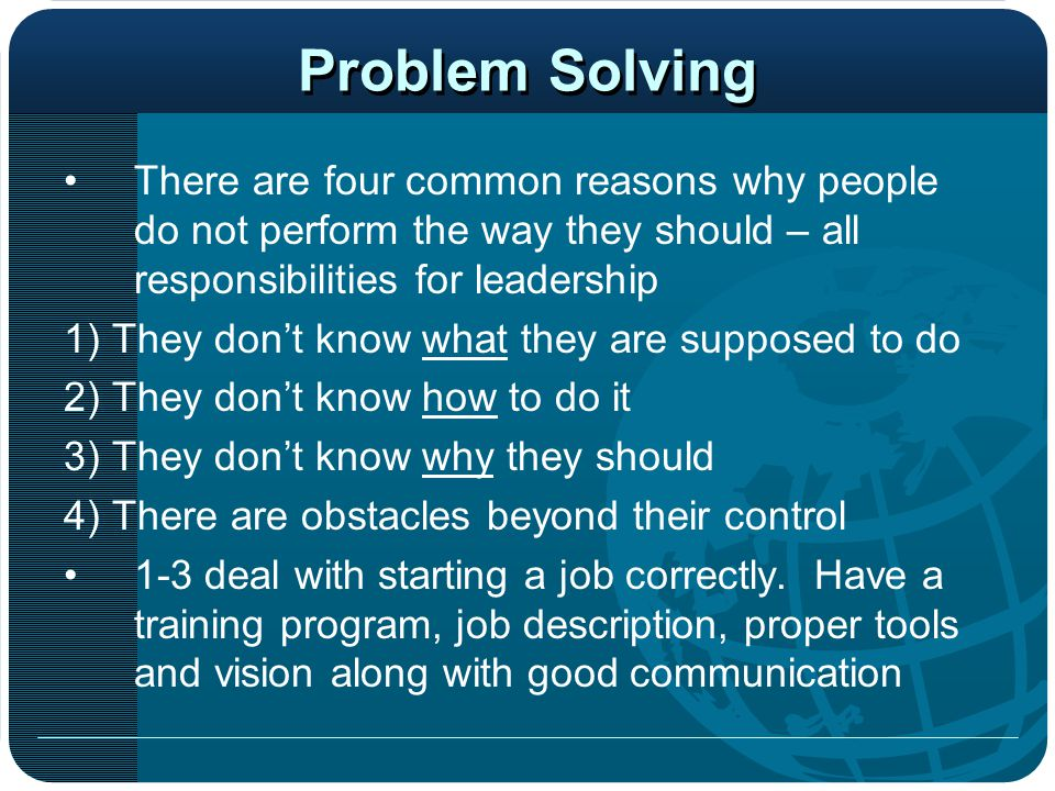 Problem Solving There are four common reasons why people do not perform the way they should – all responsibilities for leadership.