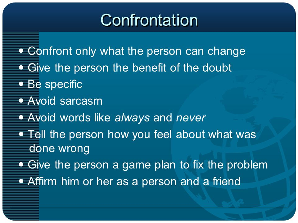 Confrontation  Confront only what the person can change