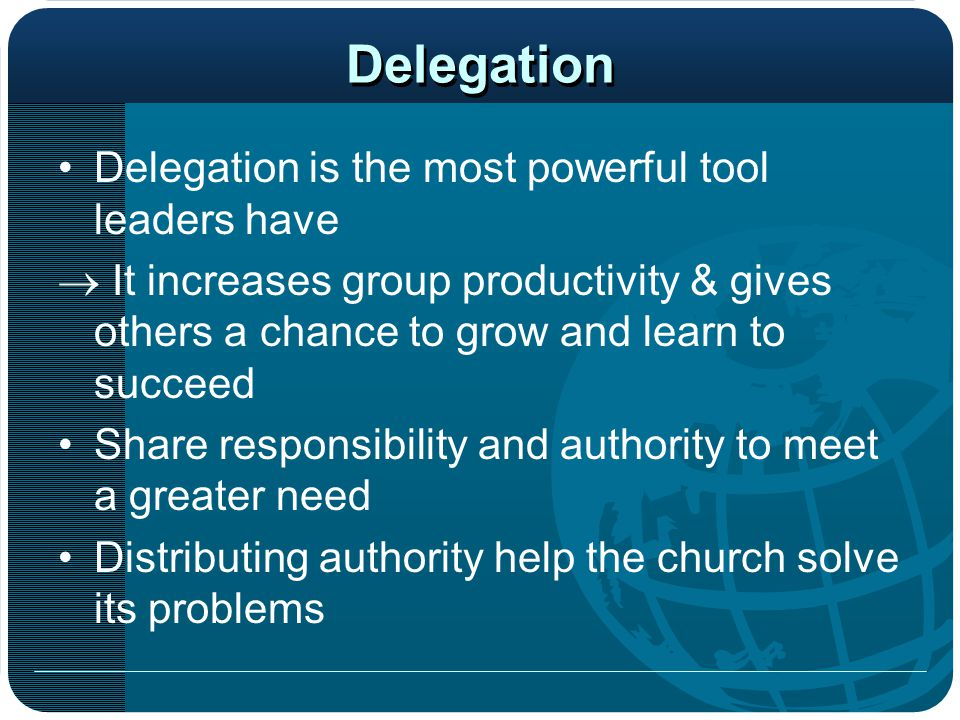 Delegation Delegation is the most powerful tool leaders have