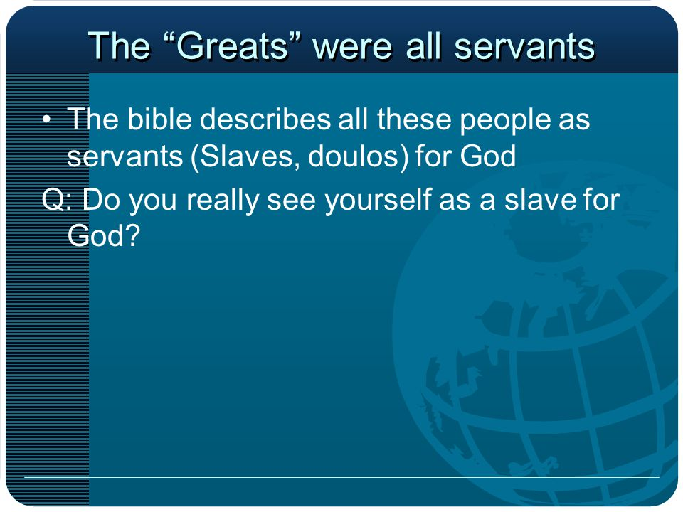 The Greats were all servants