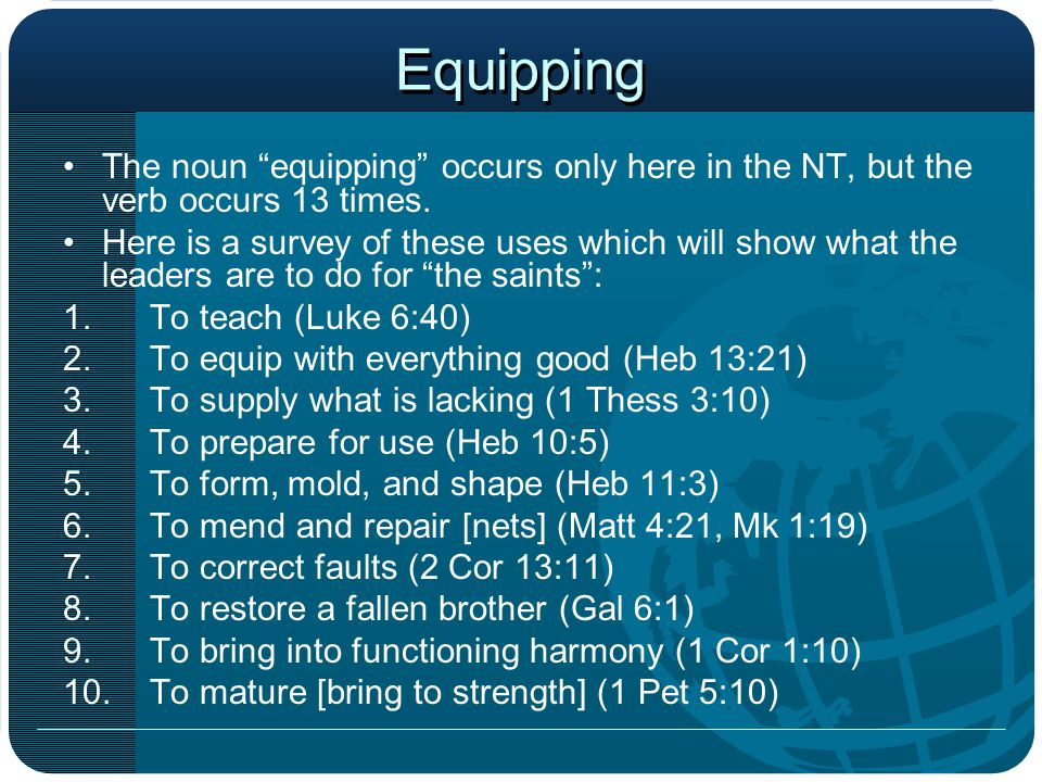 Equipping The noun equipping occurs only here in the NT, but the verb occurs 13 times.