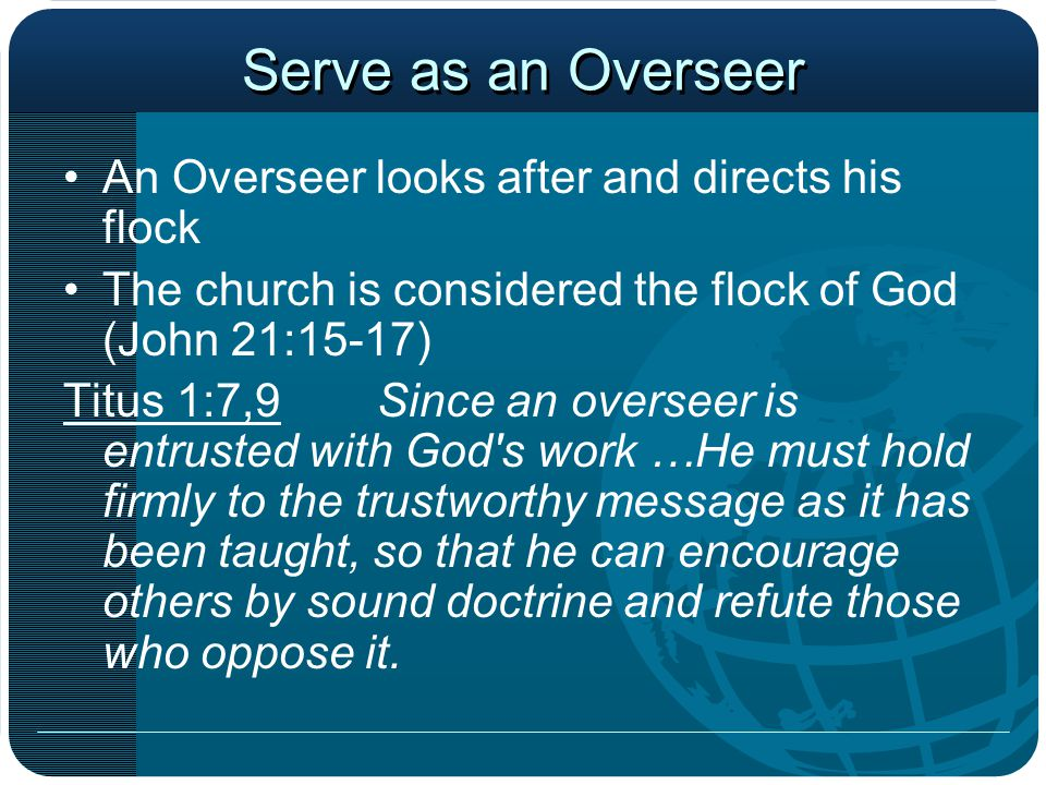 Serve as an Overseer An Overseer looks after and directs his flock