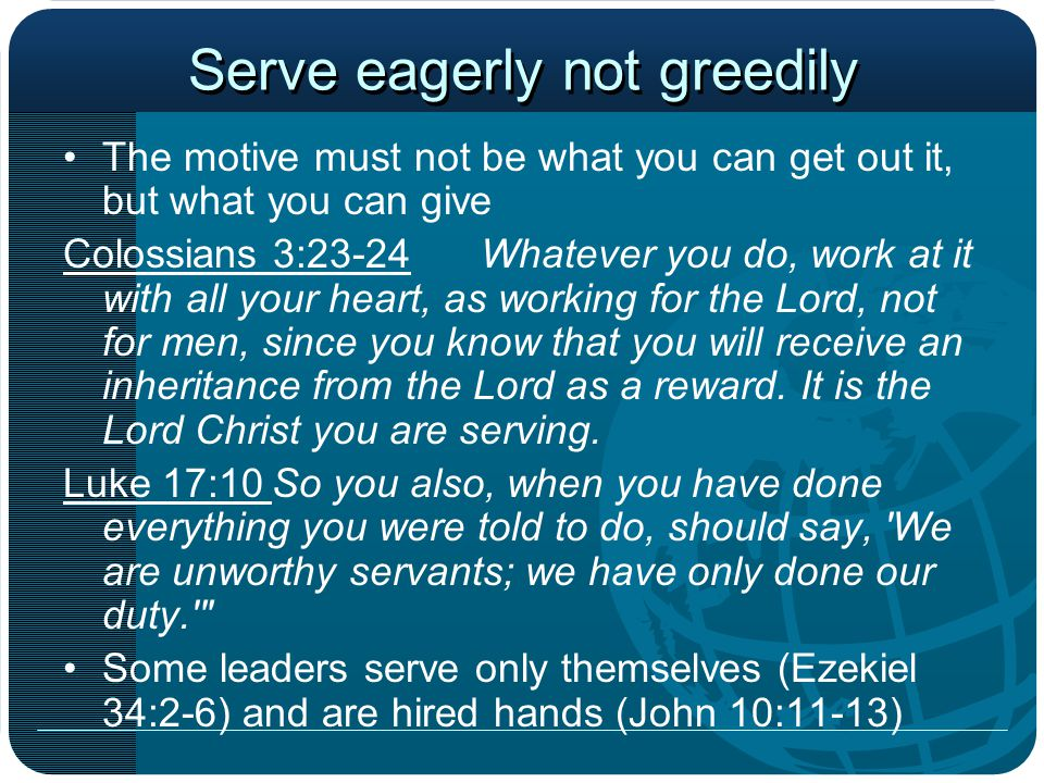 Serve eagerly not greedily