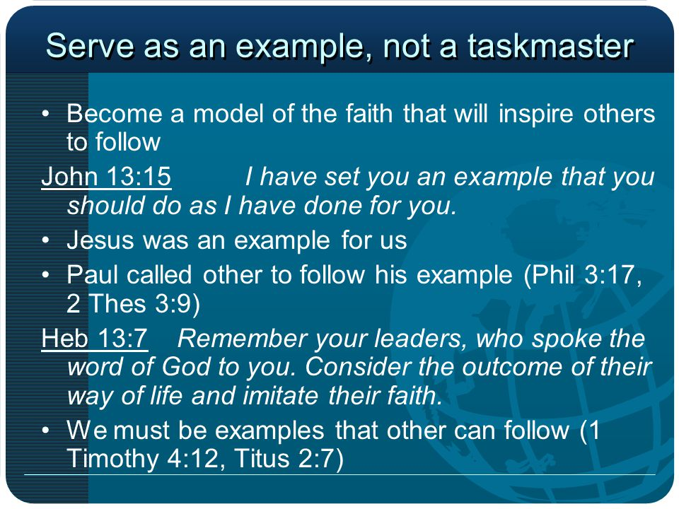 Serve as an example, not a taskmaster