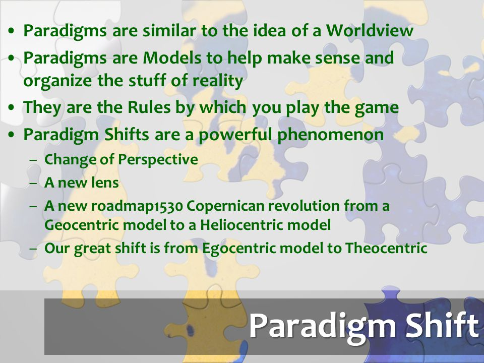 Paradigm Shift Paradigms are similar to the idea of a Worldview