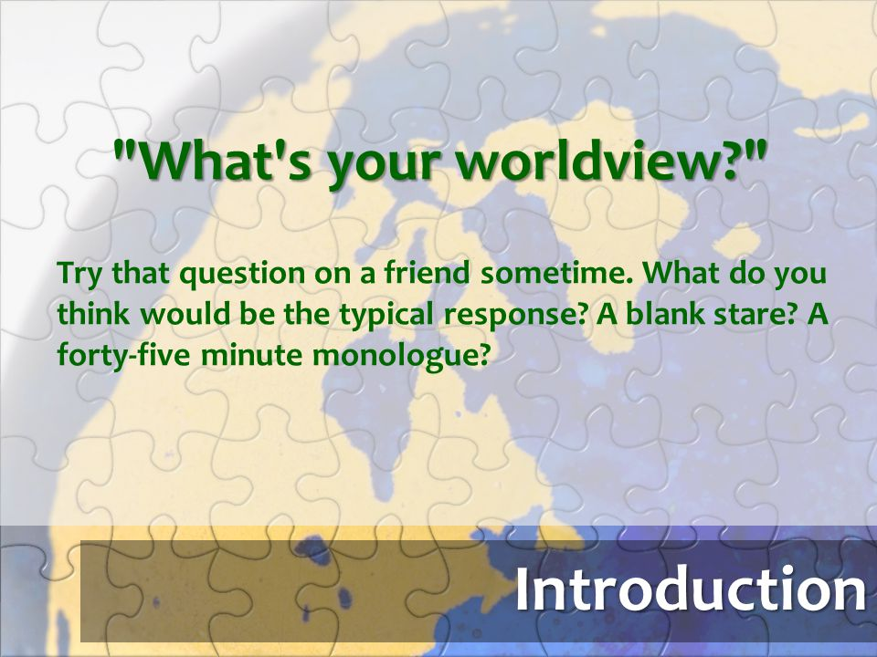 Introduction What s your worldview