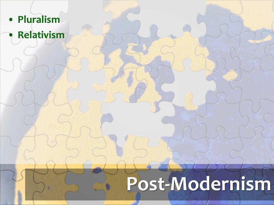 Pluralism Relativism Post-Modernism