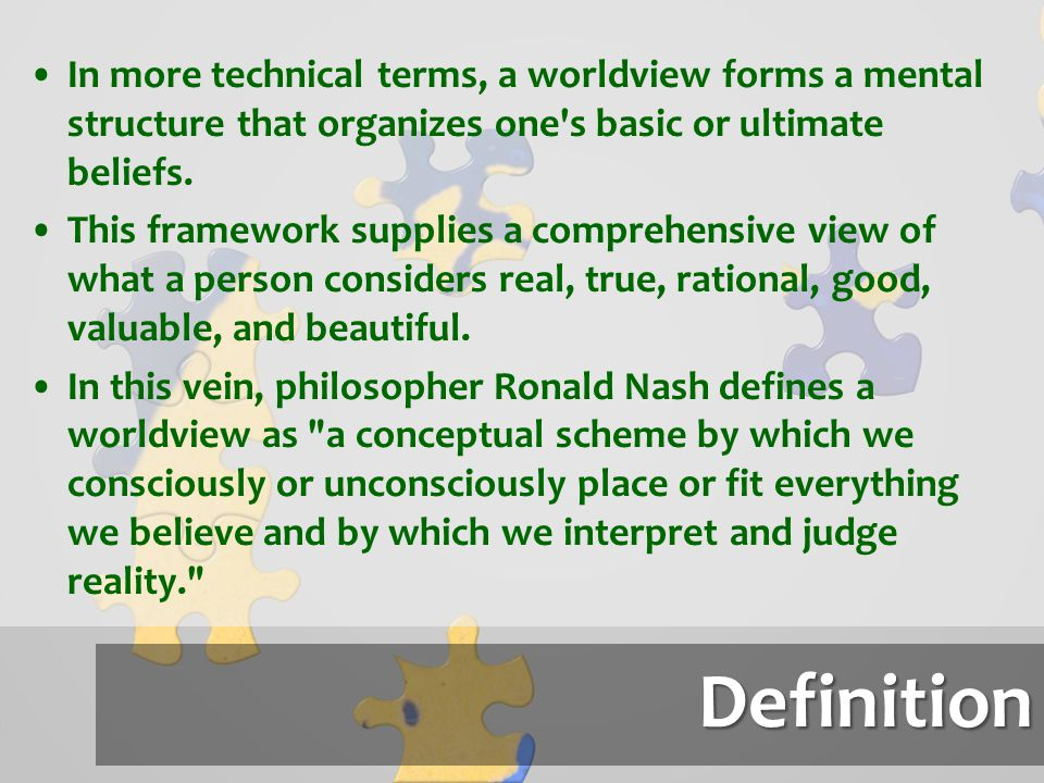 In more technical terms, a worldview forms a mental structure that organizes one s basic or ultimate beliefs.