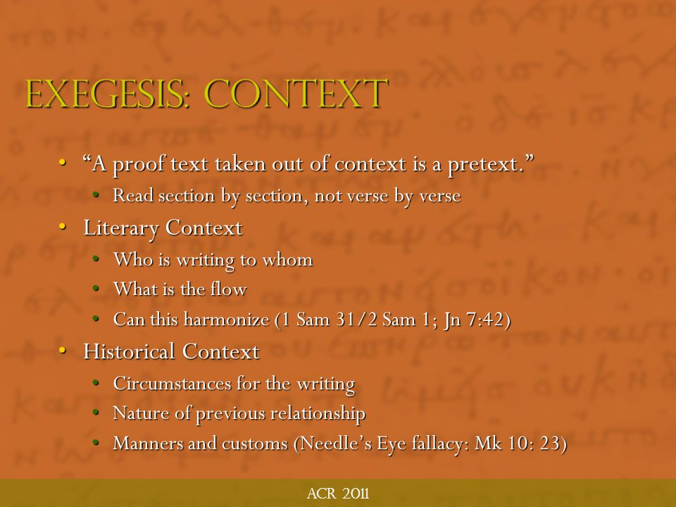 Exegesis: Context A proof text taken out of context is a pretext.