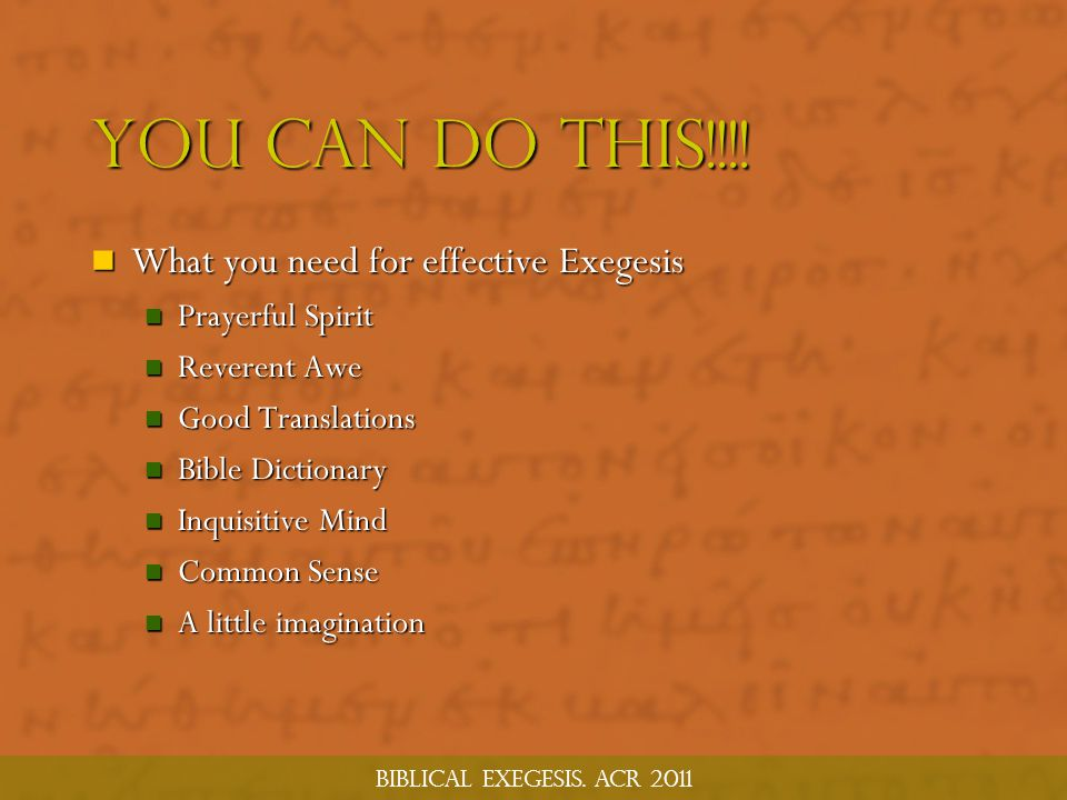 You Can Do this!!!! What you need for effective Exegesis