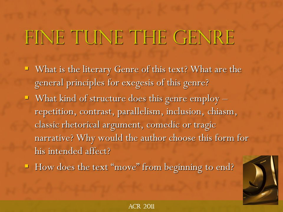 ACR 2011 Fine Tune the Genre. What is the literary Genre of this text What are the general principles for exegesis of this genre