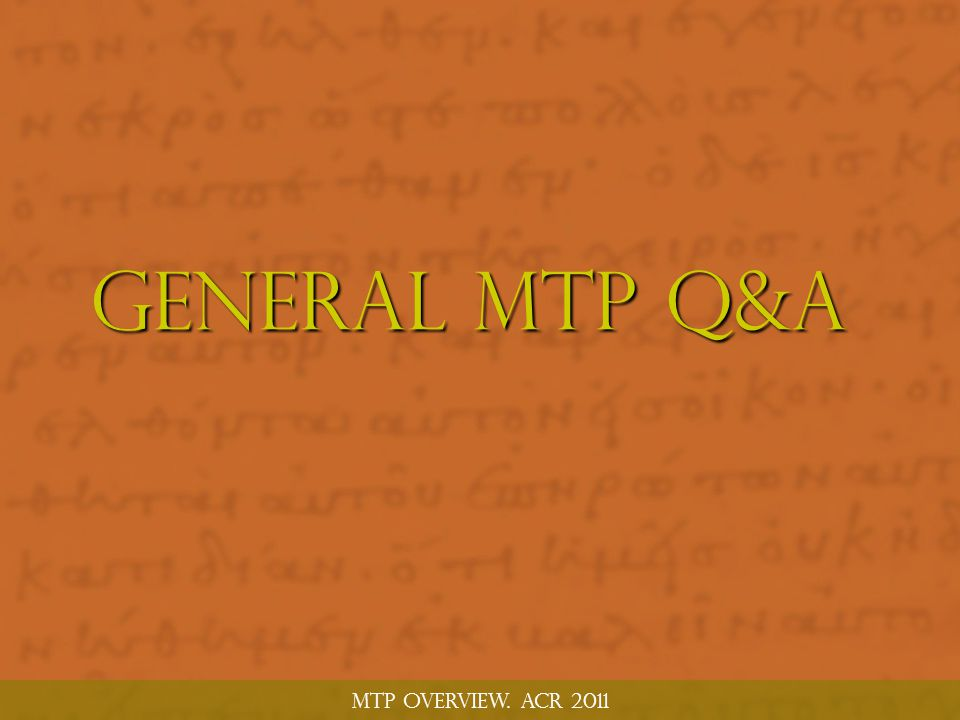 MTP Overview. ACR 2011 General MTP Q&A
