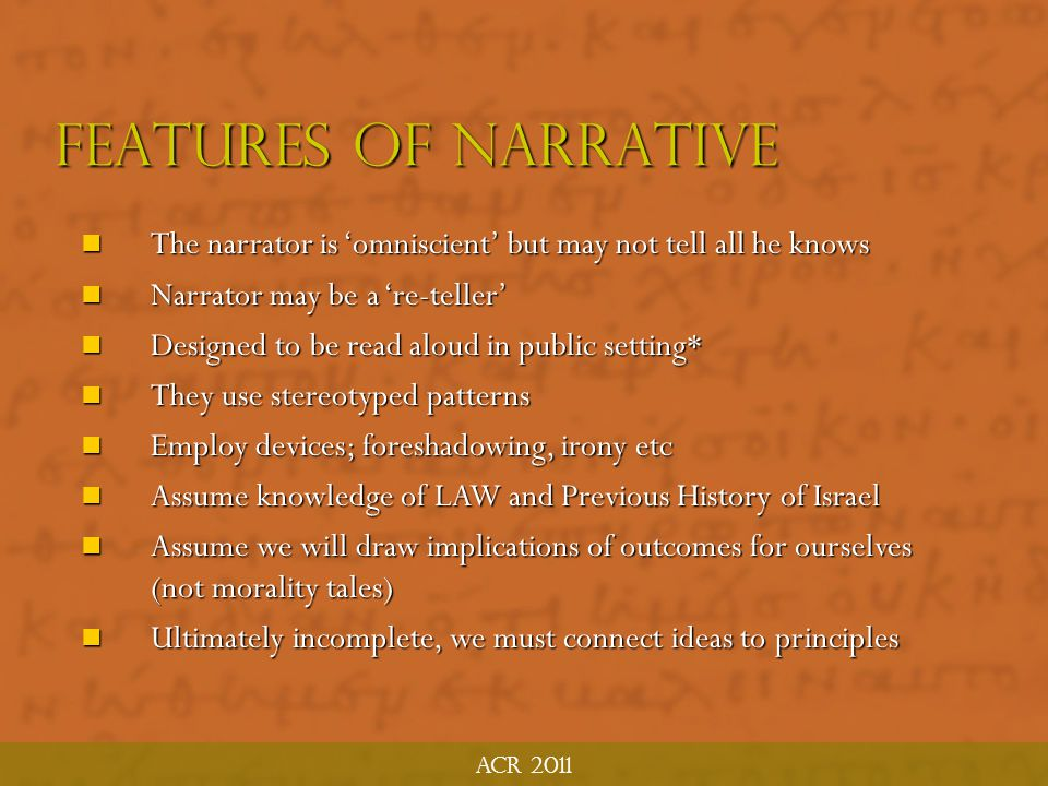 ACR 2011 Features of narrative. The narrator is 'omniscient' but may not tell all he knows. Narrator may be a 're-teller'