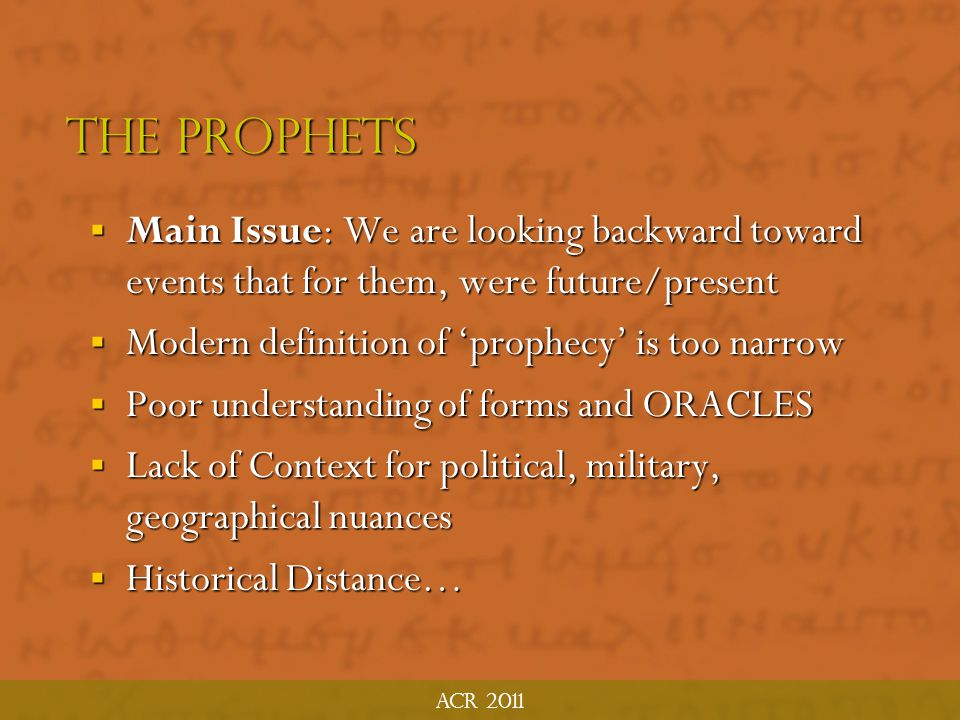 ACR 2011 The Prophets. Main Issue: We are looking backward toward events that for them, were future/present.