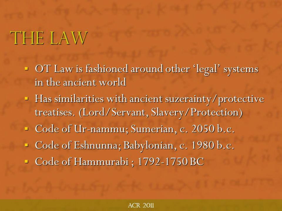 Acr 2011 The Law. OT Law is fashioned around other 'legal' systems in the ancient world.