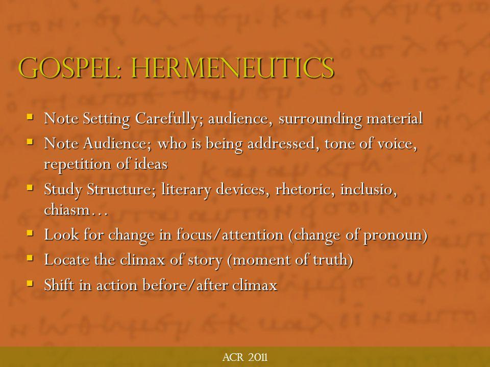 Acr 2011 Gospel: Hermeneutics. Note Setting Carefully; audience, surrounding material.