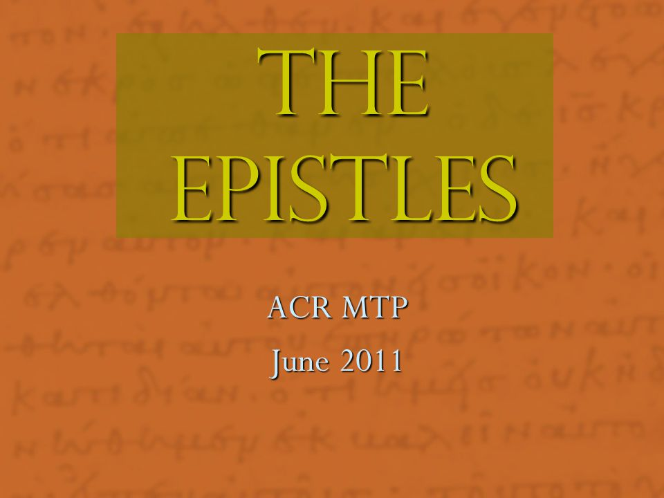 The epistles ACR MTP June 2011 Exegeting the Epistles: