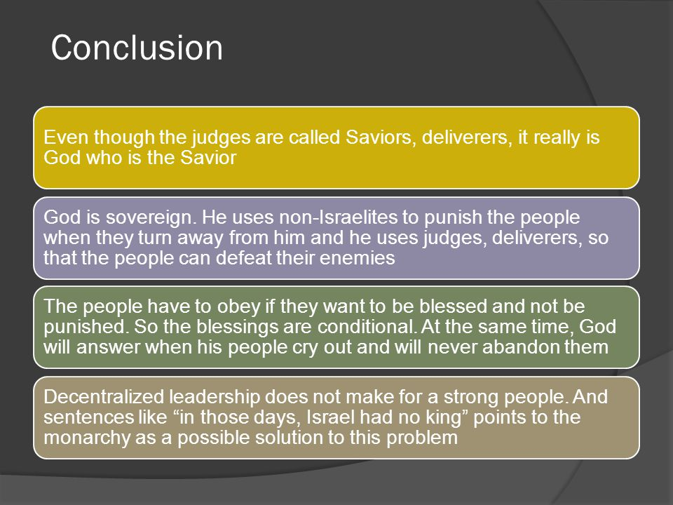 Conclusion Even though the judges are called Saviors, deliverers, it really is God who is the Savior.