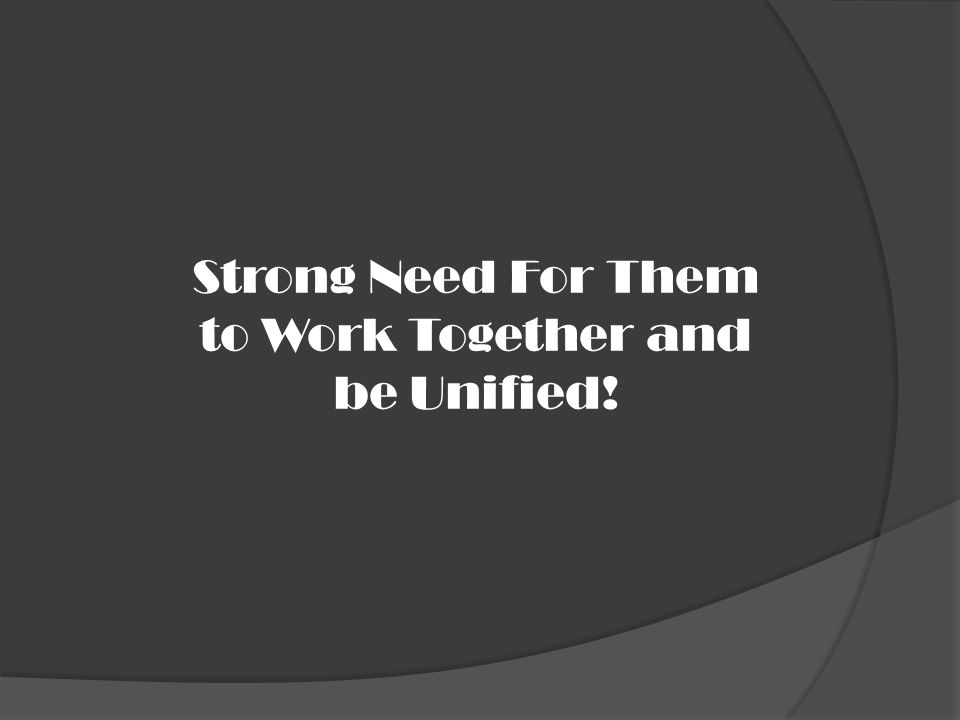 Strong Need For Them to Work Together and be Unified!