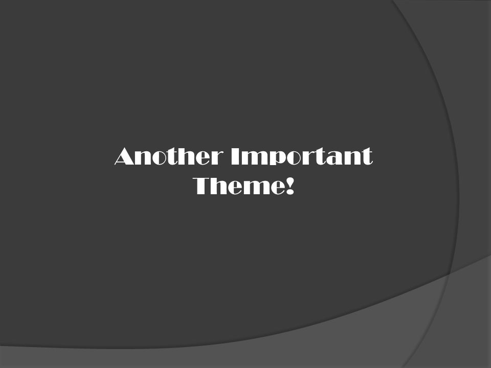 Another Important Theme!