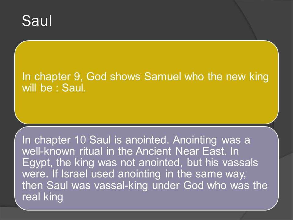 Saul In chapter 9, God shows Samuel who the new king will be : Saul.