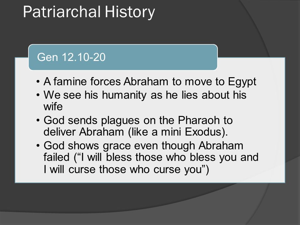 Patriarchal History A famine forces Abraham to move to Egypt