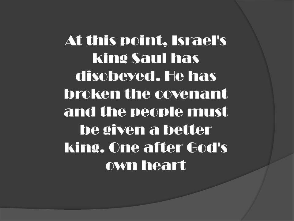 At this point, Israel s king Saul has disobeyed
