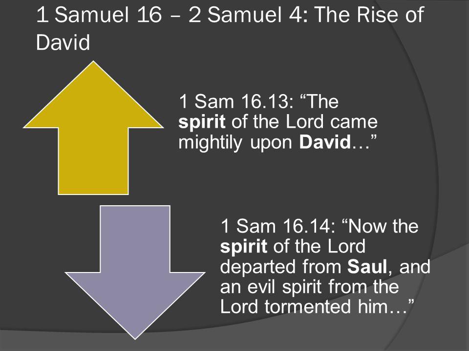 1 Samuel 16 – 2 Samuel 4: The Rise of David