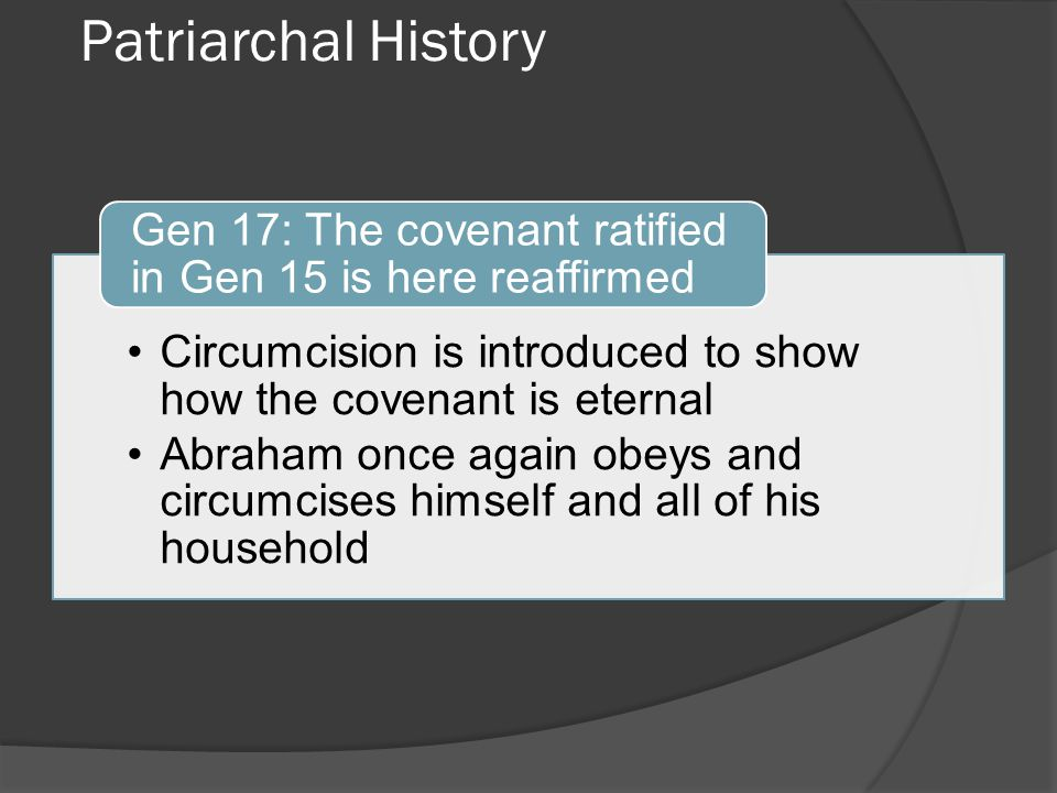 Patriarchal History Circumcision is introduced to show how the covenant is eternal.