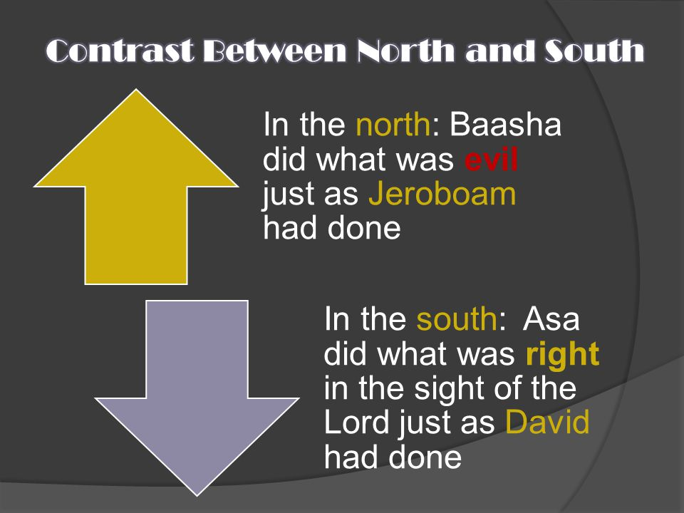 In the north: Baasha did what was evil just as Jeroboam had done