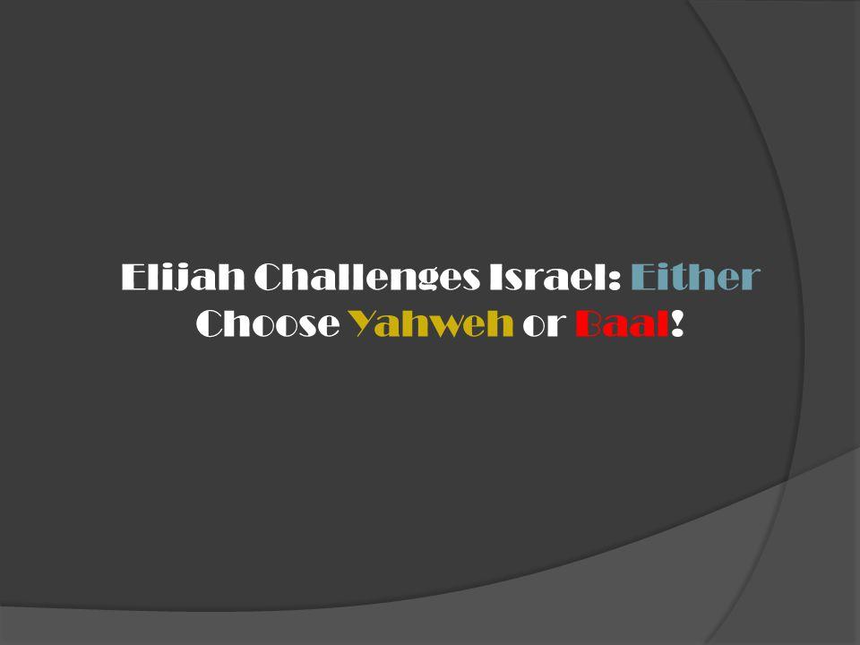 Elijah Challenges Israel: Either Choose Yahweh or Baal!