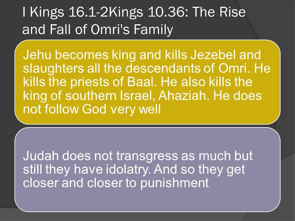 I Kings 16.1-2Kings 10.36: The Rise and Fall of Omri s Family