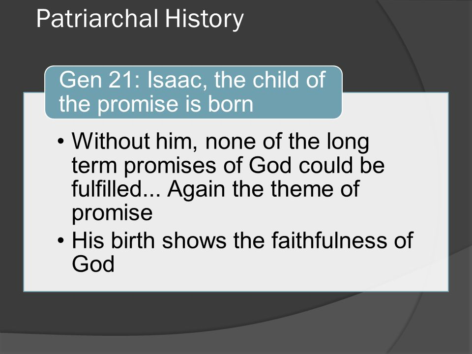 Patriarchal History Without him, none of the long term promises of God could be fulfilled... Again the theme of promise.
