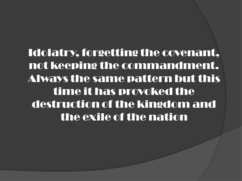 Idolatry, forgetting the covenant, not keeping the commandment