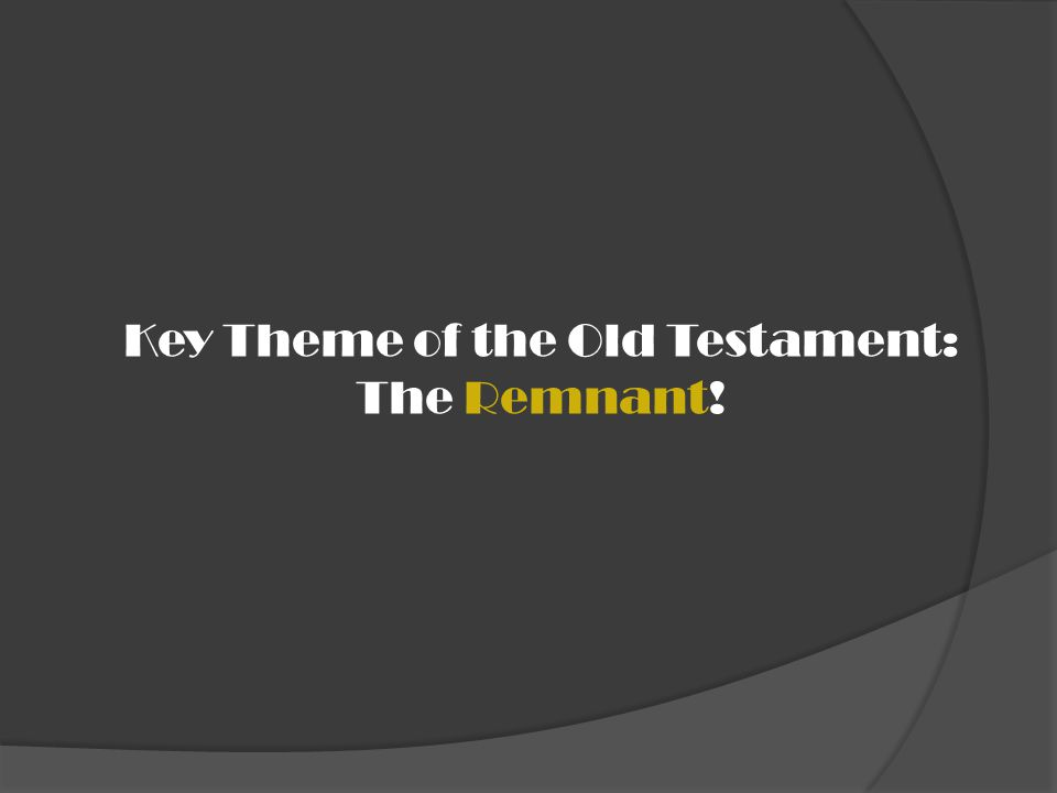 Key Theme of the Old Testament: The Remnant!