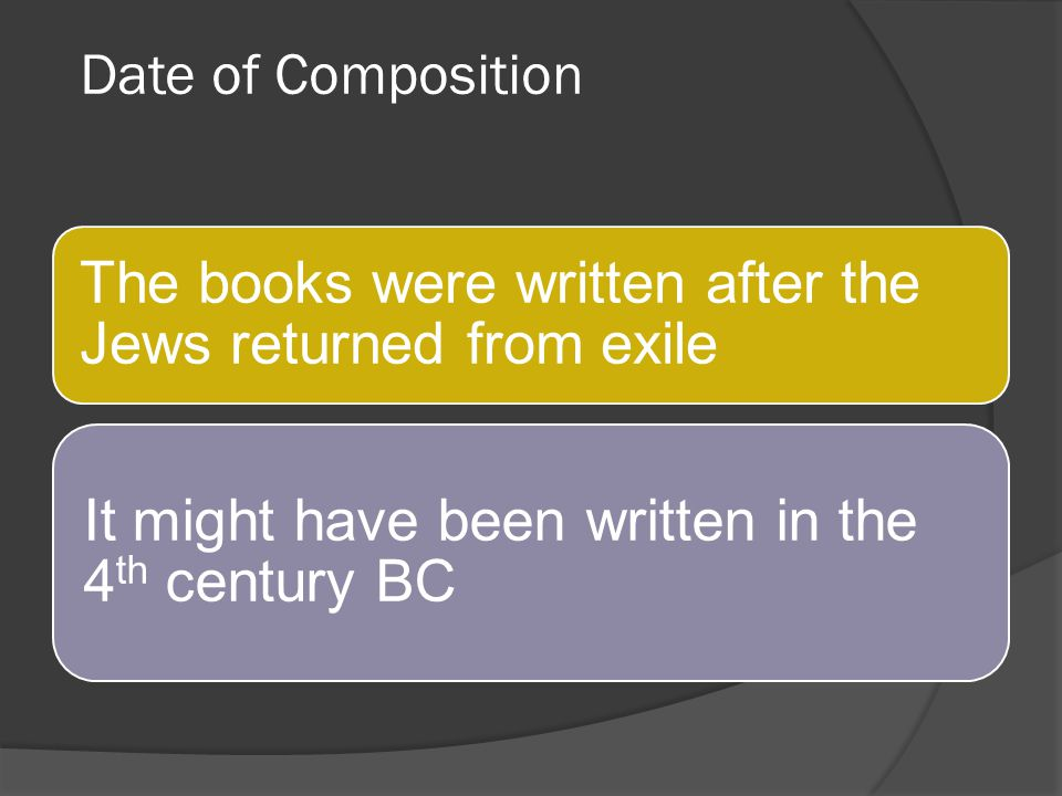 Date of Composition The books were written after the Jews returned from exile.