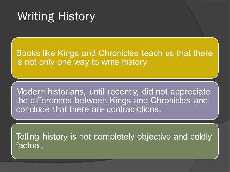 Writing History Books like Kings and Chronicles teach us that there is not only one way to write history.