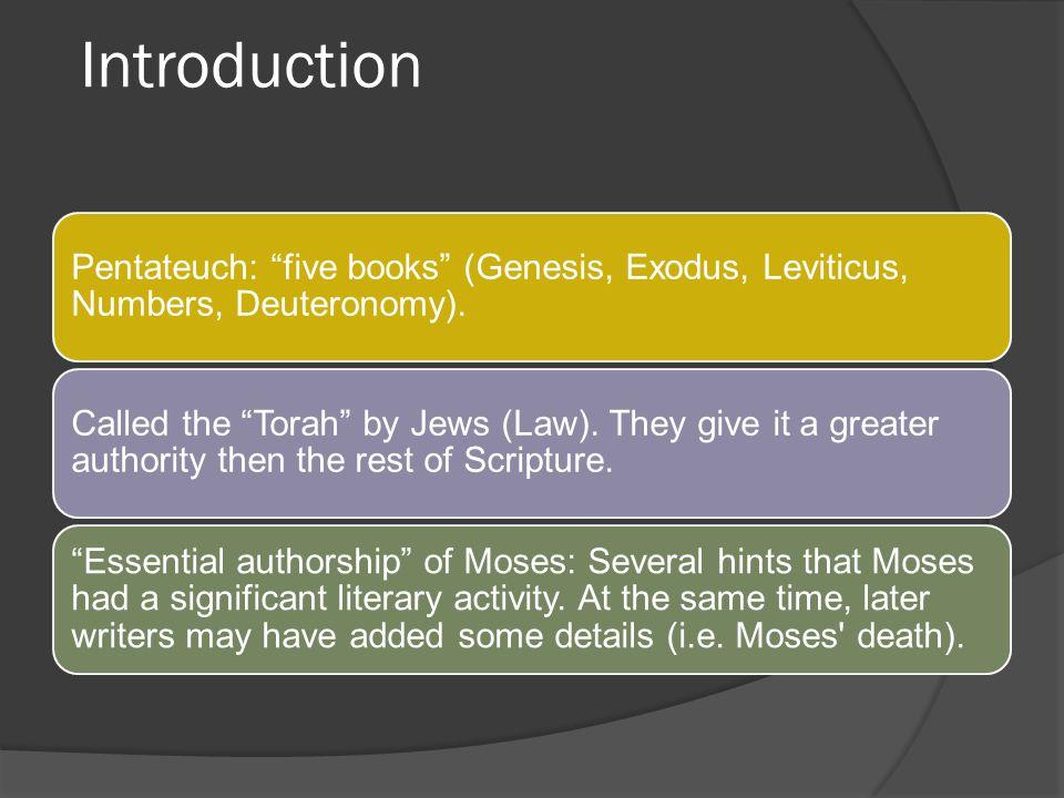Introduction Pentateuch: five books (Genesis, Exodus, Leviticus, Numbers, Deuteronomy).